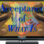 Acceptance Of What Is