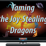 Taming the Joy-Stealing Dragons