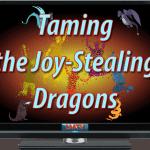 Taming the Joy-Stealing Dragons