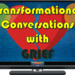 Transformational Conversations with Grief